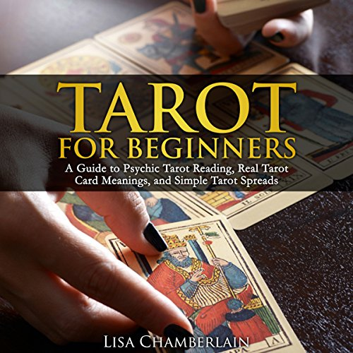 Tarot for Beginners     A Guide to Psychic Tarot Reading, Real Tarot Card Meanings, and Simple Tarot Spreads              By:                                                                                                                                 Lisa Chamberlain                               Narrated by:                                                                                                                                 Kris Keppeler                      Length: 2 hrs and 36 mins     117 ratings     Overall 4.3