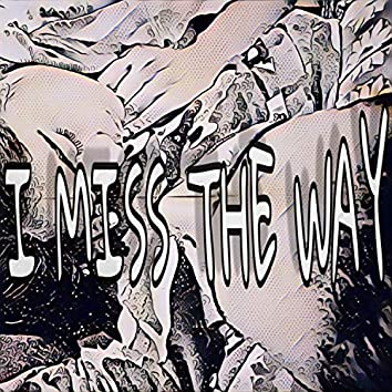 I MISS THE WAY