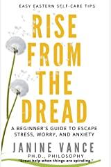 Rise from the Dread: A Beginner's Guide to Escape Stress, Worry, and Anxiety (Advance Review Copy (Arc) Limited-Edition Pre-Release) Paperback