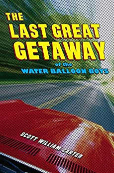 The Last Great Getaway of the Water Balloon Boys by [Scott William Carter]