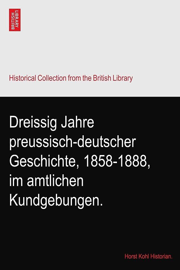 波紋簡略化する付属品Dreissig Jahre preussisch-deutscher Geschichte, 1858-1888, im amtlichen Kundgebungen.