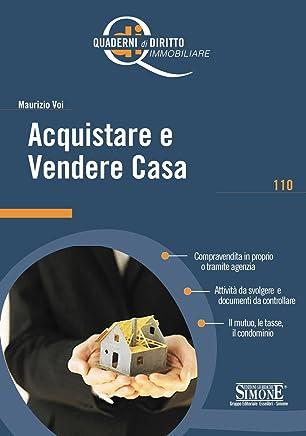 Acquistare e Vendere Casa: Compravendita in proprio o tramite agenzia - Attività da svolgere e documenti da controllare - Il mutuo, le tasse, il condominio (Quaderni di diritto immobiliare Vol. 110)