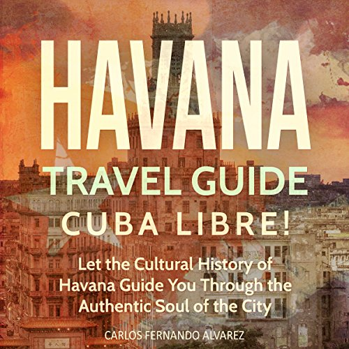 Havana Travel Guide: Cuba Libre! (Cuba Best Seller, Volume 2)  By  cover art