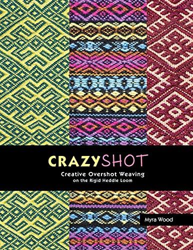 Crazyshot!-Creative Overshot Weaving on the Rigid Heddle Loom