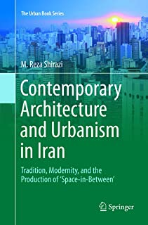 Contemporary Architecture and Urbanism in Iran: Tradition, Modernity, and the Production of 'Space-in-Between'