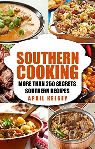SOUTHERN COOKING: More Than 250 Secret Southern Recipes by [APRIL KELSEY]