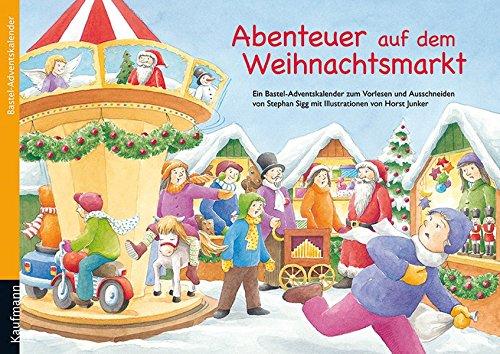 Abenteuer auf dem Weihnachtsmarkt: Ein Adventskalender zum Vorlesen und Ausschneiden (Adventskalender mit Geschichten für Kinder: Ein Buch zum Vorlesen und Basteln)