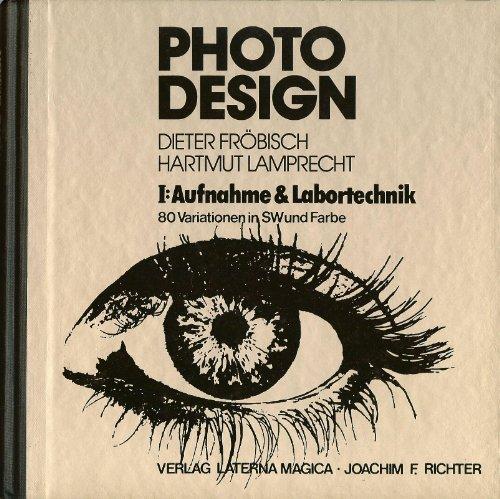 Photo Design I. Aufnahme und Labortechnik. 80 Variationen in SW und Farbe