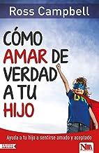 Cómo amar de verdad a tu hijo (Spanish Edition)