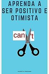 Aprenda a ser positivo e otimista (AUTO-AJUDA E DESENVOLVIMENTO PESSOAL Livro 6) eBook Kindle
