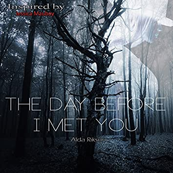 The Day Before I Met You (Inspired by Jessica Mauboy)