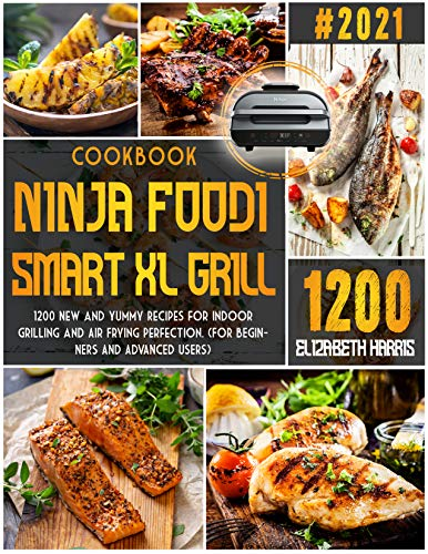 NINJA FOODI SMART XL GRILL COOKBOOK: #2021| 1200 New and Yummy Recipes for Indoor Grilling and Air Frying Perfection. (FOR BEGINNERS AND ADVANCED USERS) (English Edition)