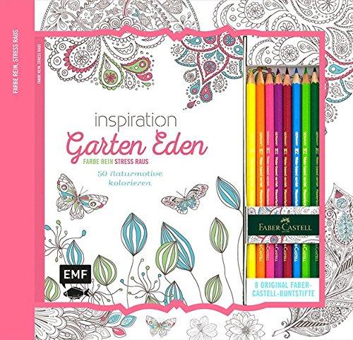 Kreativ-Set Farbe rein, Stress raus: Inspiration Garten Eden: 50 Naturmotive kolorieren: Buch mit 64 Seiten und 8 Faber-Castell-Buntstiften (Buch plus Material)