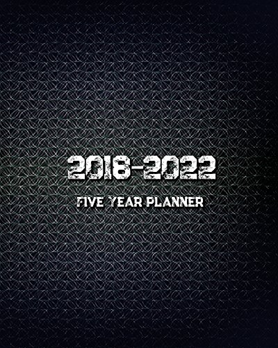2018 - 2022 Five Year Planner: Monthly Schedule Organizer |Agenda Planner For The Next Five Years, 60 Months Calendar, Appointment Notebook, Monthly ... Year Monthly Calendar Planner) (Volume 3)