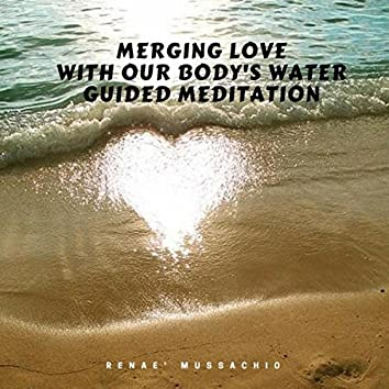Merging Love with Our Body's Water