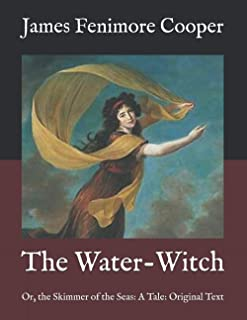 The Water-Witch: Or, the Skimmer of the Seas: A Tale: Original Text