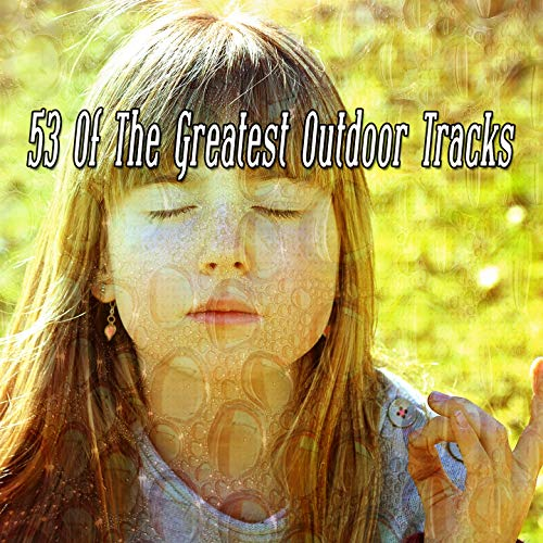 53 Of The Greatest Outdoor Tracks