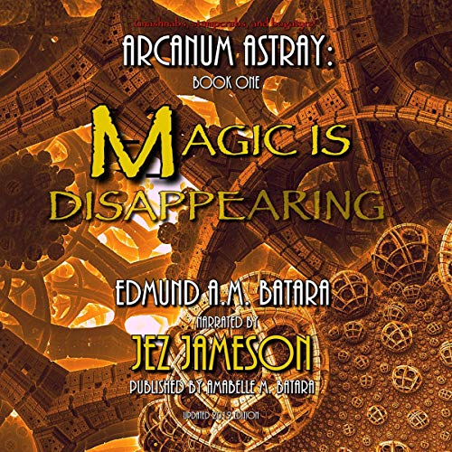 Arcanum Astray: Magic Is Disappearing! Audiobook By Edmund A.M. Batara cover art