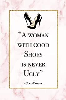 A Woman With Good Shoes Is Never Ugly: Motivational Coco Chanel Quote Notebook Blank Lined Journal Novelty Gift Diary for a Fashion Lover