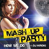 MASH UP PARTY -How We Do- Mixed by DJ HIROKI