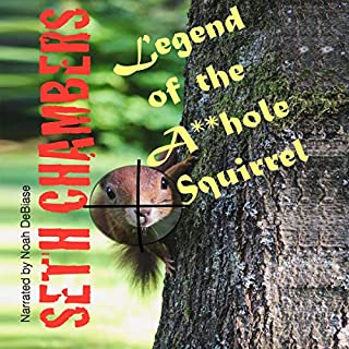 Legend of the A**hole Squirrel      Adult Fairy Tales, Book 1              By:                                                                                                                                 Seth Chambers                               Narrated by:                                                                                                                                 Noah DeBiase                      Length: 1 hr and 12 mins     Not rated yet     Overall 0.0
