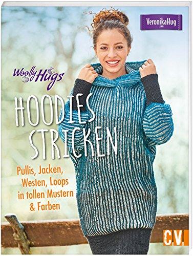 Woolly Hugs Hoodies stricken: Pullis, Jacken, Westen, Loops in tollen Farben & Mustern: Pullis, Jacken, Westen, Loops in tollen Mustern & Farben