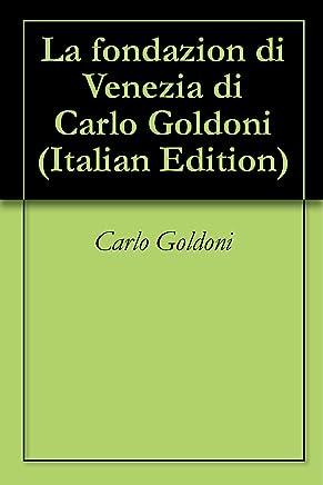 La fondazion di Venezia di Carlo Goldoni