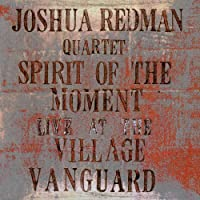 Spirit Of The Moment: Live At The Village Vanguard by Joshua Quartet Redman