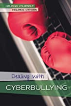 Dealing With Cyberbullying (Helping Yourself, Helping Others)