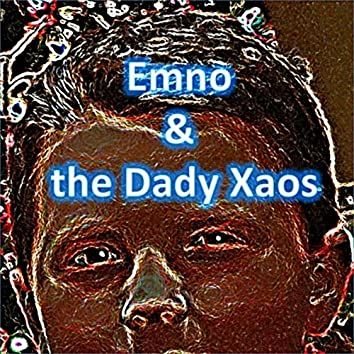 Emno and the Dady Xaos