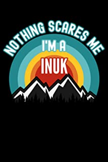 Nothing Scares Me I'm a Inuk Notebook: This is a Gift for a Inuk, Lined Journal, 120 Pages, 6 x 9, Matte Finish
