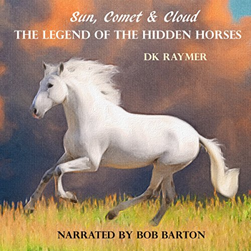 Sun, Comet & Cloud     The Legend of the Hidden Horses              By:                                                                                                                                 DK Raymer                               Narrated by:                                                                                                                                 Bob Barton                      Length: 29 mins     Not rated yet     Overall 0.0