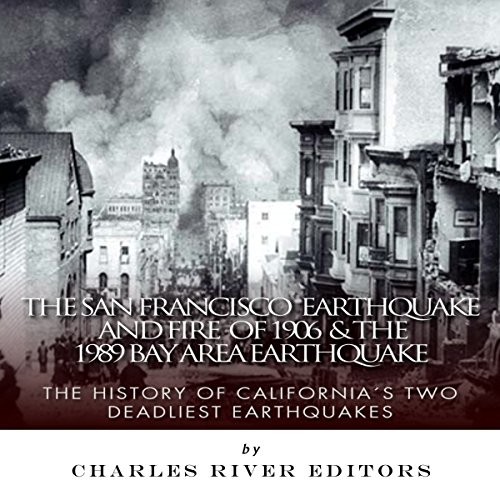 The San Francisco Earthquake and Fire of 1906 & the 1989 Bay Area Earthquake: The History of California's Two Deadliest Earthquakes audiobook cover art