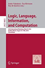 Logic, Language, Information, and Computation: 23rd International Workshop, WoLLIC 2016, Puebla, Mexico, August 16-19th, 2016. Proceedings