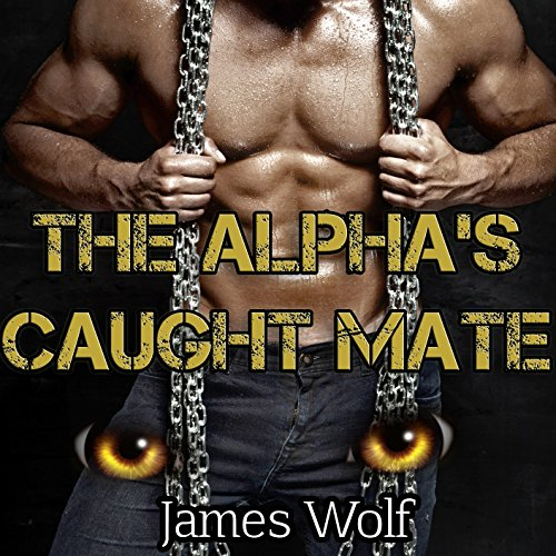 The Alpha's Caught Mate: An Mpreg Dominant Alpha Paranormal Shifter Steamy Romance audiobook cover art