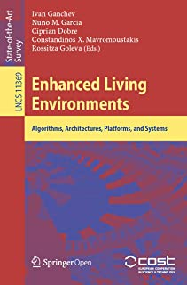 Enhanced Living Environments: Algorithms, Architectures, Platforms, and Systems (Lecture Notes in Computer Science Book 11369)