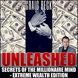 Unleashed: Secrets of the Millionaire Mind      Extreme Wealth Edition              By:                                                                                                                                 Craig Beck                               Narrated by:                                                                                                                                 Craig Beck                      Length: 8 hrs and 3 mins     1 rating     Overall 5.0