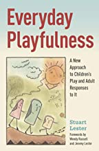 Everyday Playfulness: A New Approach to Children's Play and Adult Responses to it