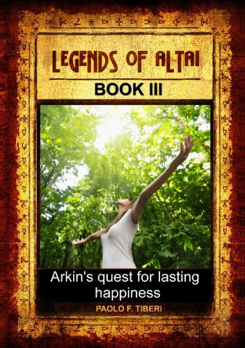 Legends of Altai - Book 3 - Arkin Quest for Happiness (English Edition)