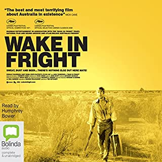 Wake in Fright                   By:                                                                                                                                 Kenneth Cook                               Narrated by:                                                                                                                                 Humphrey Bower                      Length: 5 hrs and 1 min     22 ratings     Overall 4.6