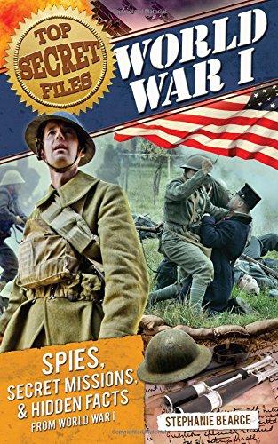 Top Secret Files: World War I: Spies, Secret Missions, and Hidden Facts from World War I (Top Secret Files of History)
