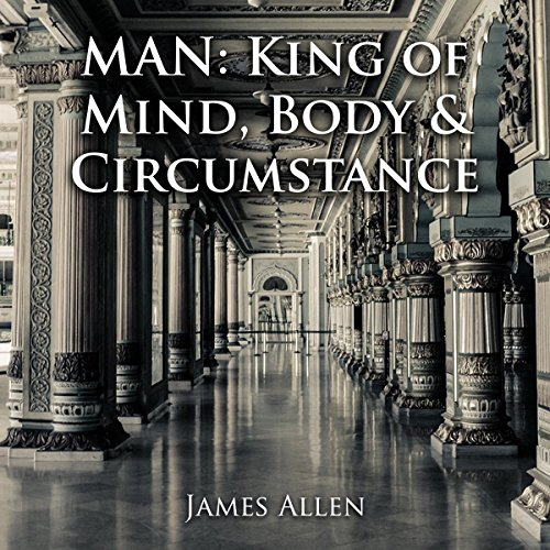 Man: King of Mind, Body & Circumstance audiobook cover art
