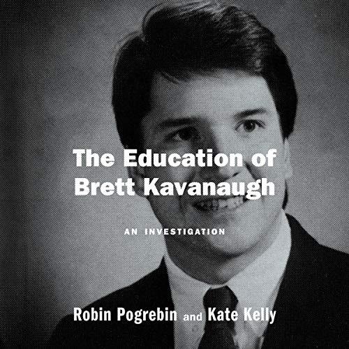 The Education of Brett Kavanaugh Audiobook By Robin Pogrebin,                                                                                        Kate Kelly cover art
