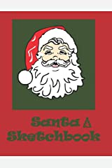 Santa Sketchbook: Draw Your favorite Christmas Character: Excellent gift for the kids to create and have fun! Paperback