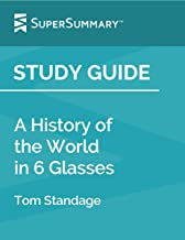 Study Guide: A History Of The World In 6 Glasses by Tom Standage (SuperSummary)