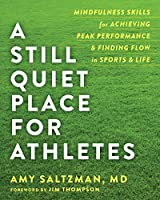 A Still Quiet Place for Athletes: Mindfulness Skills for Achieving Peak Performance and Finding Flow in Sports & Life