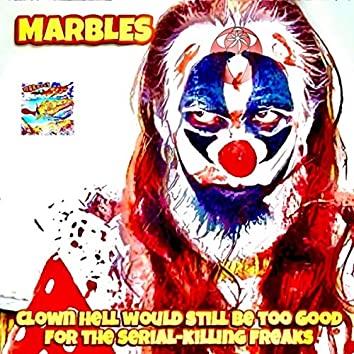 Clown Hell Would Still Be Too Good For The Serial-Killing Freaks
