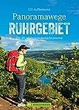 Panoramawege Ruhrgebiet: Die 30 schönsten Aussichtstouren