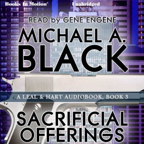 Sacrificial Offerings     Leal & Hart 3              By:                                                                                                                                 Michael A. Black                               Narrated by:                                                                                                                                 Gene Engene                      Length: 14 hrs and 2 mins     1 rating     Overall 3.0