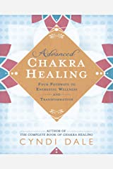 Advanced Chakra Healing: Four Pathways to Energetic Wellness and Transformation Kindle Edition